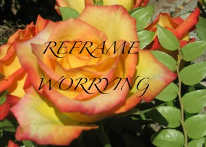Reframe worrying